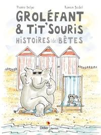 Pierre Delye et Ronan Badel - Groléfant & Tit'Souris Tome 1 : Histoires (de) bêtes.