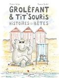 Pierre Delye et Ronan Badel - Groléfant & Tit'souris - Histoires (de) bêtes.