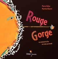 Pierre Delye et Martine Bourre - Rouge-Gorge ou comment le feu est venu au monde.