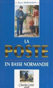 Pierre Demangeon et Yves Lecouturier - La Poste en Basse-Normandie.