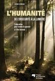 Pierre Demers - L'humanité de l'obscurité à la lumière - L'éducation pour rendre le pouvoir à l'être humain.