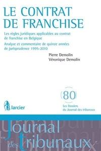 Pierre Demolin et Véronique Demolin - Le contrat de franchise - Les règles juridiques applicables au contrat de franchise en Belgique.