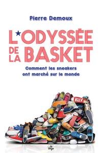 Pierre Demoux - L'odyssée de la basket - Comment les sneakers ont conquis le monde.