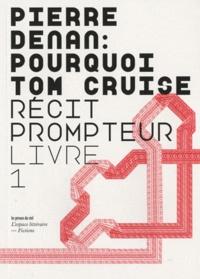 Pierre Denan - Pourquoi Tom Cruise - Récit prompteur Livre 1.