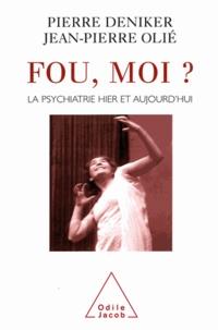 Pierre Deniker et Jean-Pierre Olié - Fou, moi ? - La psychiatrie hier et aujourd'hui.