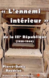 """Pierre-Denis Boudriot - 'L'ennemi intérieur"""" de la IIIe République française (1938-1940)."""