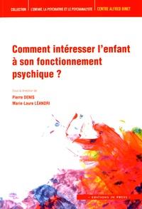 Pierre Denis et Marie-Laure Léandri - Comment intéresser l'enfant à son fonctionnement psychique ?.