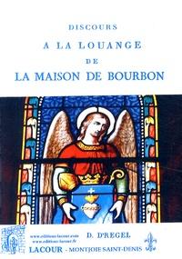 Pierre-Denis d' Regel - Discours à la louange de la maison de Bourbon.