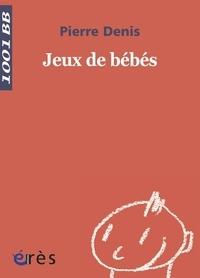 Pierre Denis - Jeux de bébés.