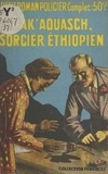 Pierre Dennys - Marak 'Aouasch, sorcier éthiopien.