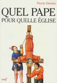 Pierre Dentin - Quel pape, pour quelle Église ?.