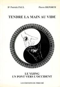 Pierre Deporte et Patrick Paul - Tendre la main au vide - Le YiJing, un pont vers l'Occident.