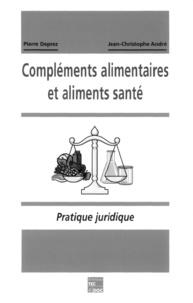 Pierre Deprez - Compléments alimentaires et aliments santé - Pratique juridique, statut, mise sur le marché, publicité, textes.