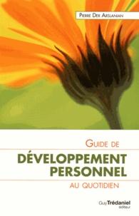 Pierre Der Arslanian - Guide de développement personnel au quotidien.