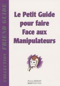 Pierre Derain - Le petit guide pour faire face aux manipulateurs.