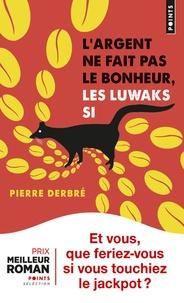 Téléchargement de livre en français L'argent ne fait pas le bonheur, les luwaks si par Pierre Derbré 9782757870778 in French