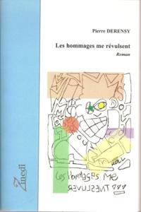Pierre Derensy - Les hommages me révulsent.
