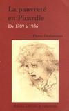 Pierre Desbureaux - La pauvreté en Picardie - De 1789 à 1936.