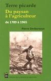 Pierre Desbureaux - Terre picarde - Du paysan à l'agriculteur de 1789 à 1965.