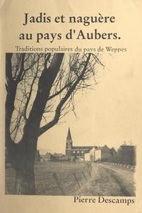 Pierre Descamps et Michel Loosen - Jadis et naguère au pays d'Aubers - Traditions populaires du pays de Weppes.