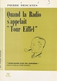 """Pierre Descaves et Jean Bellus - Quand la radio s'appelait """"Tour Eiffel""""."""
