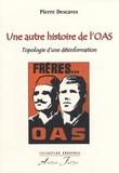 Pierre Descaves - Une autre histoire de l'OAS - Topologie d'une désinformation.