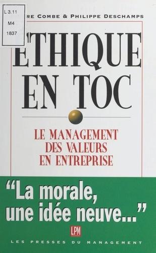 Pierre Deschamps et P Combe - Éthique en toc - Le management des valeurs.