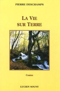 Pierre Deschamps - La vie sur Terre.