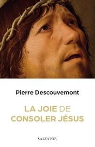 Pierre Descouvemont - Comment consoler Jésus.