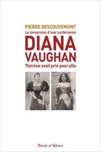 Pierre Descouvemont - Diana Vaughan - La conversion d'une grande-prêtresse de Lucifer - Thérèse avait prié pour elle.