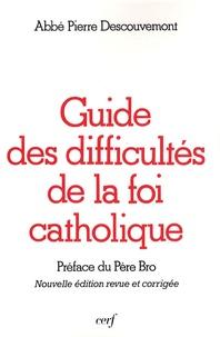 Pierre Descouvemont - Guide des difficultés de la foi catholique.