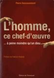 Pierre Descouvemont - L'homme ce chef-d'Oeuvre - A peine moindre qu'un Dieu.