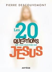 Pierre Descouvemont - Les 20 questions que vous vous posez sur Jésus.