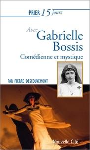 Pierre Descouvemont - Prier 15 jours avec Gabrielle Bossis.
