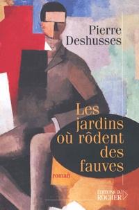 Pierre Deshusses - Les jardins où rôdent des fauves.