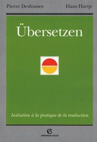 Pierre Deshusses et Hans Hartje - Übersetzen - Initiation à la pratique de la traduction.