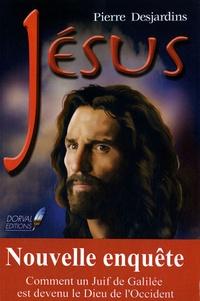 Pierre Desjardins - Jésus Nouvelle enquête - Comment un Juif de Galilée est devenu le Dieu de l'Occident.