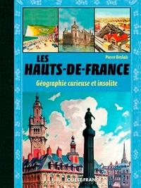 Pierre Deslais - Les Hauts-de-France - Géographie curieuse et insolite.