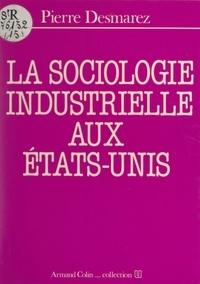 Pierre Desmarez et Henri Mendras - La sociologie industrielle aux États-Unis.
