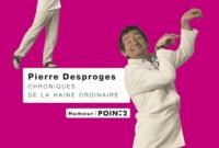 Pierre Desproges - Chroniques de la haine ordinaire.