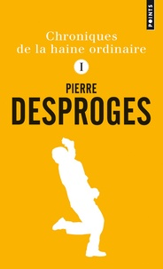 Pierre Desproges - Chroniques de la haine ordinaire - Tome 1.