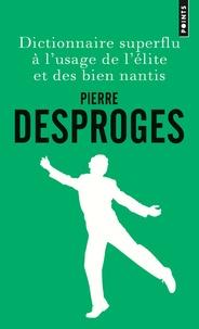 Pierre Desproges - Dictionnaire superflu à l'usage de l'élite et des bien nantis.