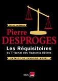 Pierre Desproges - Les réquisitoires du Tribunal des flagrants délires - Edition intégrale.