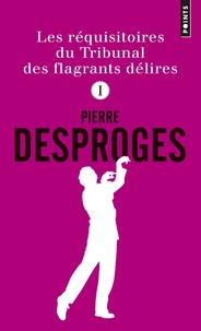 Pierre Desproges - Les réquisitoires du Tribunal des flagrants délires - Tome 1.