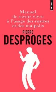 Pierre Desproges - Manuel de savoir-vivre à l'usage des rustres et des malpolis.
