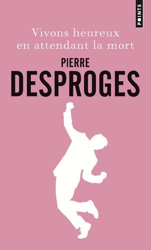 Pierre Desproges - Vivons heureux en attendant la mort.
