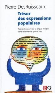 Trésor des expressions populaires- Petit dictionnaire de la langue imagée dans la littérature québécoise - Pierre DesRuisseaux |