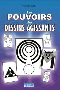 Pierre Detouche - Les pouvoirs des dessins agissants.