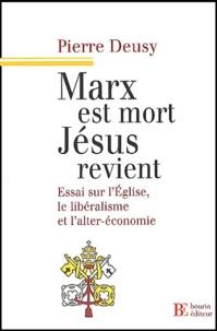 Pierre Deusy - Marx est mort, Jésus revient - Essai sur l'Eglise, le libéralisme et l'alter-economie.