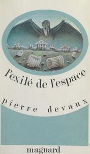 Pierre Devaux - L'exilé de l'espace.